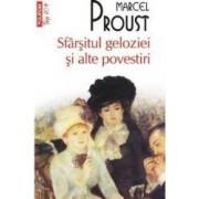 Sfarsitul geloziei si alte povestiri - Marcel Proust