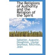 The Religions of Authority and the Religion of the Spirit by Sabatier Auguste