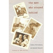The Man Who Stayed Behind by Amanda Bennett