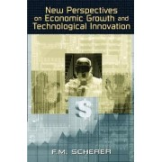 New Perspectives on Economic Growth and Technological Innovation by F. M. Scherer