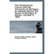 The Presbyterian Church and the University of Michigan by Delos Franklin Wilcox Fr Willey Kelsey