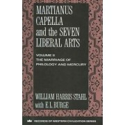 Martianus Capella and the Seven Liberal Arts: Marriage of Philology and Mercury v. 2 by William H. Stahl