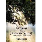 Artisan of the Human Spirit Awakening to Life's Lessons by Tony Anders