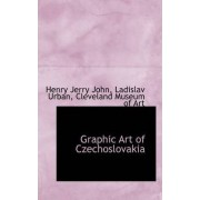 Graphic Art of Czechoslovakia by Henry Jerry John