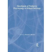 Handbook of Pediatric Psychology in School Settings by Ronald T. Brown