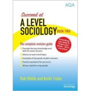 Succeed at A Level Sociology: The Complete Revision Guide Book Two by Rob Webb