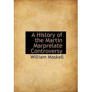 A History of the Martin Marprelate Controversy by William Maskell
