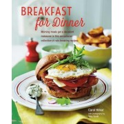 Breakfast for Dinner: Morning Meals Get a Decadent Makeover in This Inspiring Collection of Rule-Breaking Recipes