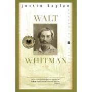 Walt Whitman by Justin Kaplan