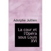 La Cour Et L'Opera Sous Louis XVI by Adolphe Jullien