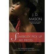 Somebody Pick Up My Pieces by J D Mason
