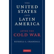 The United States and Latin America After the Cold War by Russell Crandall