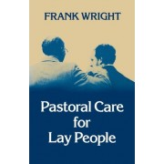Pastoral Care for Lay People by Frank Wright