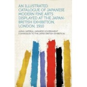 An Illustrated Catalogue of Japanese Modern Fine Arts Displayed at the Japan-British Exhibition, London, 1910 by Japan Imperial Japanese Gov Exhibition
