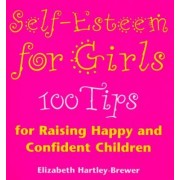 Self Esteem for Girls:100 Tips for Raising Happy and Confident Children by Elizabeth Hartley-Brewer