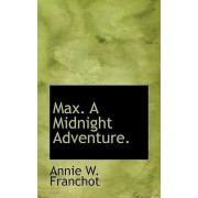 Max. a Midnight Adventure. by Annie W Franchot