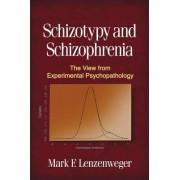 Schizotypy and Schizophrenia by Mark F. Lenzenweger