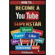 How to Become a Youtube Superstar by Htebooks