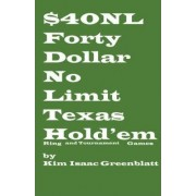 Forty Dollar No Limit Texas Hold'em Ring and Tournament Games by Kim Isaac Greenblatt