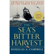 The Sea's Bitter Harvest by Douglas A. Campbell