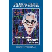 The Life and Times of Vladimir Jabotinsky: Volume Two: Fighter and Prophet-The Last Years