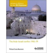 Access to History for the IB Diploma: The Arab-Israeli Conflict 1945-79 by Michael Scott-Baumann
