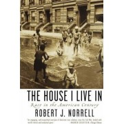 The House I Live In by Robert J. Norrell