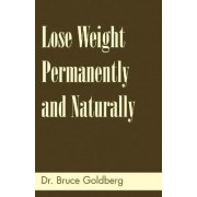 Lose Weight Permanently And Naturally by Bruce Goldberg