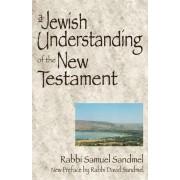 A Jewish Understanding of the New Testament by Samuel Sandmel