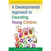 A Developmental Approach to Educating Young Children by Denise Daniels