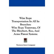 Wire Rope Transportation in All Its Branches by Iron Company Trenton Iron Company