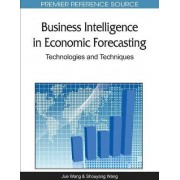 Business Intelligence in Economic Forecasting by Shouyang Wang