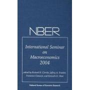 NBER International Seminar on Macroeconomics 2004 by Richard H. Clarida