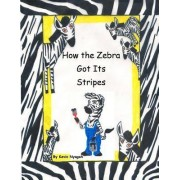 How the Zebra Got Its Stripes by Kevin M Nyagah