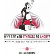 Why are You Atheists So Angry? by Greta Christina