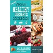 Everyday Vegan Healthy Desserts Cookbook by Karen Braden