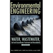 Environmental Engineering: Water, Wastewater, Soil and Groundwater Treatment and Remediation v. 1 by Nelson Leonard Nemerow