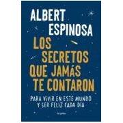 Espinosa Albert Los Secretos Que Jamas Te Contaron: Para Vivir En Este Mundo Y Ser Fel