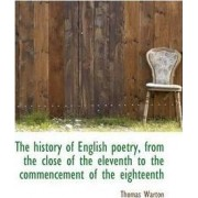 The History of English Poetry, from the Close of the Eleventh to the Commencement of the Eighteenth by Thomas Warton