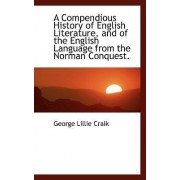 A Compendious History of English Literature, and of the English Language from the Norman Conquest. by George Lillie Craik