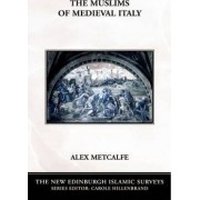 The Muslims of Medieval Italy by Alex Metcalfe