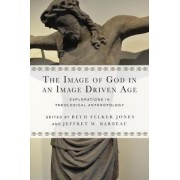 The Image of God in an Image Driven Age by Beth Felker Jones