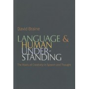 Language and Human Understanding: The Roots of Creativity in Speech and Thought