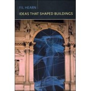 Ideas That Shaped Buildings by M. Fil Hearn