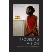 Troubling Vision by Nicole R. Fleetwood
