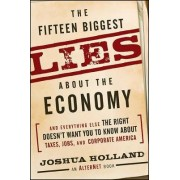 The Fifteen Biggest Lies About the Economy by Joshua Holland