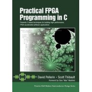 Practical FPGA Programming in C by Scott Thibault