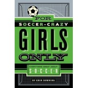 For Soccer-Crazy Girls Only by Erin Downing