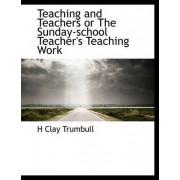 Teaching and Teachers or the Sunday-School Teacher's Teaching Work by Henry Clay Trumbull