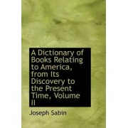 A Dictionary of Books Relating to America, from Its Discovery to the Present Time, Volume II by Joseph Sabin